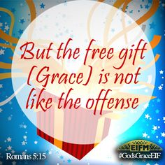 """But the free gift is not like the offense. For if by the one man's offense many died, much more the grace of God and the gift by the grace of the one Man, Jesus Christ, abounded to many."" Romans 5:15  #GodsGraceEIF"