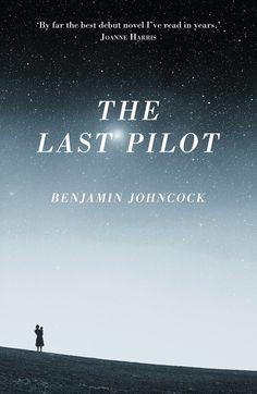 The Last Pilot by Benjamin Johncock. Published by Myriad in 2015 http://www.myriadeditions.com/books/the-last-pilot/