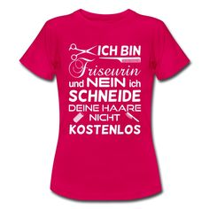 Ich bin #Friseurin und nein ich #schneide deine #Haare nicht #kostenlos. Tolles #Design und guter #Spruch auf dem pinken #T-Shirt. EINFACH HIER KLICKEN!