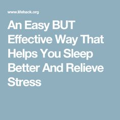 An Easy BUT Effective Way That Helps You Sleep Better And Relieve Stress