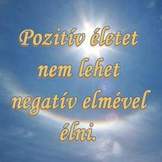 Pozitív életet nem lehet negatív elmével élni. # www.facebook.com/angyalimenedek