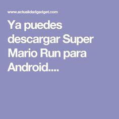 Ya puedes descargar Super Mario Run para Android....