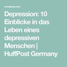 Depression: 10 Einblicke in das Leben eines depressiven Menschen | HuffPost Germany
