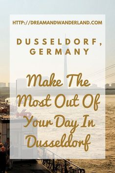 Things To Do: Make The Most Out Of Your Day In Dusseldorf  Your one day itinerary for your stay in one of the most beautiful cities at the Rhine!
