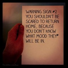 Warning Sign, you shouldn't be scared to return home, because you don't know what mood they will be in ... horrible being under the 'control' of a Narcissistic mother