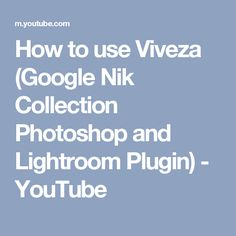 How to use Viveza (Google Nik Collection Photoshop and Lightroom Plugin) - YouTube