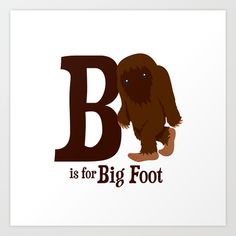 B is for Bigfoot Art Print by Malcolm Fisher