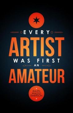 """Every artist was first and amateur."" -Ralph Waldo Emerson.  You can purchase this print here: http://society6.com/theFoxandtheOwl/Every-Artist-was-First-an-Amateur_Print    tags: artist posters, classroom poster, art class, art teacher, art student, art classroom, art class poster, artist motivation, artist inspiration, art studio, art studio poster, amateur poster, amateur inspiration, motivation"
