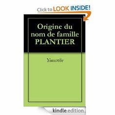 Origine du nom de famille PLANTIER (Oeuvres courtes) (French Edition) by Youscribe. $2.04. Publisher: Youscribe (October 3, 2011). 2 pages. Origine du nom de famille PLANTIER                            Show more                               Show less
