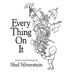 """""""Every Thing on It"""", Shel Silverstein 2011"""