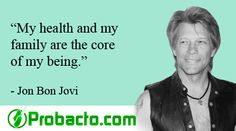 ''My health and my family are the core of my being.'' Jon Bon Jovi