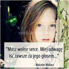 Masz wolne serce. Miej odwagę... #Wallace-Malcolm,  #Odwaga, #Serce