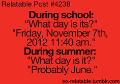 """ ""Friday, November 2012 am."" During Summer: ""What day is it?"" ""Probably June."" I know this is a relatable post and not a teenager post but heck this is me in the summer! Memes Humor, Islamic Quotes, Funny Relatable Memes, Funny Quotes, High School Quotes Funny, So Relatable Posts, Funny Teenager Quotes, High School Memes, School Jokes"