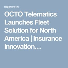 OCTO Telematics Launches Fleet Solution for North America | Insurance Innovation…