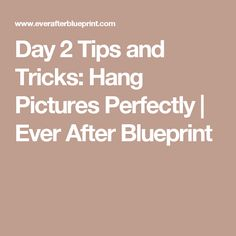 Day 2 Tips and Tricks: Hang Pictures Perfectly   Ever After Blueprint