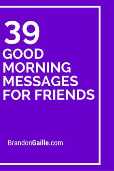 39 Good Morning Messages for Friends Good Morning Messages Friends, Notes For Friends, Good Morning Texts, Good Morning Quotes, Special Messages For Friends, Sweet Morning Messages, Christmas Messages For Friends, Thank You Messages, Sweet Messages