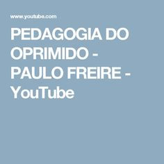 PEDAGOGIA DO OPRIMIDO - PAULO FREIRE - YouTube