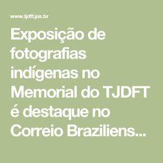 Exposição de fotografias indígenas no Memorial do TJDFT é destaque no Correio Braziliense e no G1 — TJDFT - Tribunal de Justiça do Distrito Federal e dos Territórios