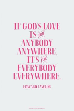If God's love is for anybody anywhere, it's for everybody everywhere. Amen! www.reachavillage.org