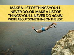 List of things you'll never do. Write about one.