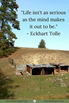 """Life isn't as serious as the mind makes it out to be.""  - Eckhart Tolle   #MDI"