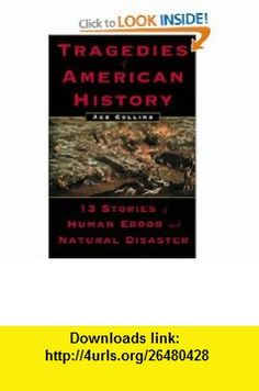 Tragedies of American History 13 Stories of Human Error and Natural Disaster (9780452283008) Ace Collins , ISBN-10: 0452283000  , ISBN-13: 978-0452283008 ,  , tutorials , pdf , ebook , torrent , downloads , rapidshare , filesonic , hotfile , megaupload , fileserve