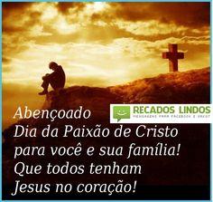 Abençoado dia da paixão de cristo para você e sua família! Que todos tenham Jesus no coração.