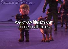 """Because of Disney, we know friends can come in all forms. (""""Frozen"""")"""