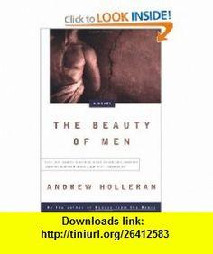 The Beauty of Men A Novel (9780452277748) Andrew Holleran , ISBN-10: 0452277744  , ISBN-13: 978-0452277748 ,  , tutorials , pdf , ebook , torrent , downloads , rapidshare , filesonic , hotfile , megaupload , fileserve