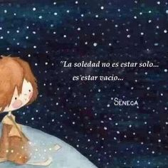 """""""La soledad no es estar solo, es estar vacío..."""""""