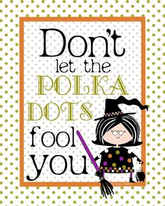 Free Halloween Printable. Don't let the Polka Dots fool YOU ;)