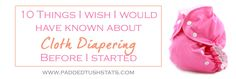 10 Things I Wish I Would Have Known About Cloth Diapering Before I Started (from Padded Tush Stats)