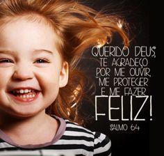 Querido Deus, Te agradeço por me ouvir, me proteger e me fazer feliz! - Salmo 64 (Frases para Face)