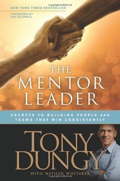 The Mentor Leader: Secrets to Building People and Teams That Win Consistently by…