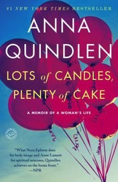 I adore everything Anna Quindlen has ever written!
