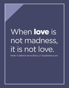 When #love is not madness it is not love. http://www.quoteistan.com/2016/05/when-love-is-not-madness-it-is-not-love.html