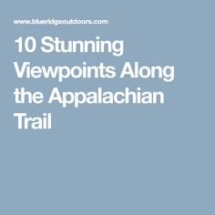 10 Stunning Viewpoints Along the Appalachian Trail