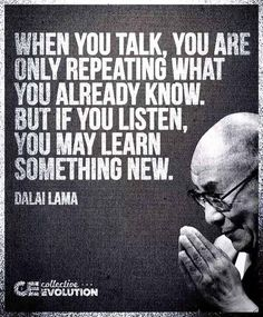 Dalai Lama and the words of my father. Joseph gave this nugget all through our childhood The Words, Cool Words, Great Quotes, Quotes To Live By, Daily Quotes, Quotes Inspirational, Awesome Quotes, Unique Quotes, Talk Too Much Quotes