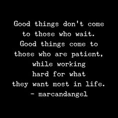 And remember, patience is not about waiting around, it's the ability to keep a positive attitude while working hard for what you believe in. -- read: http://www.marcandangel.com/2015/07/26/7-reliable-steps-to-change-your-life-at-any-age/