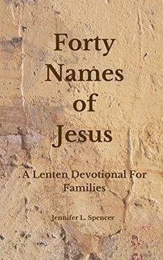 Forty Names of Jesus: A Lenten Devotional for Families by Jennifer L. Spencer http://www.amazon.com/dp/B01B40N70O/ref=cm_sw_r_pi_dp_pf6Twb0WPRYVW
