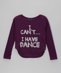Take a look at this Eggplant 'I Can't...I Have Dance' Hi-Low Tee by Purple Pixies Dance on #zulily today!