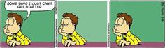 Sometimes I just can't get started -- courtesy of Garfield Minus Garfield. Dude, I feel like this most days...