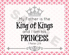 I am a Princess and My Father is The King of Kings $2.00 on Etsy. Perfect for little girl's room!