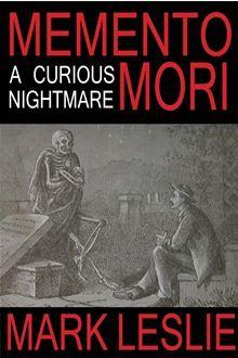 Memento Mori: A Curious Nightmare By: Mark Leslie