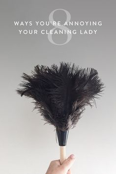 You might be annoying your cleaning lady. Here's what to avoid to make her life easier.