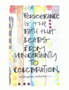 """""""La perseverancia es el camino que lleva de la incertidumbre a la celebración"""""""