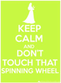 Keep Calm & Don't Touch That Spinning Wheel!