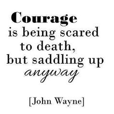 HAVE THE COURAGE !