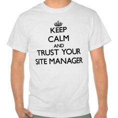 Keep Calm and Trust Your Site Manager T Shirt, Hoodie Sweatshirt