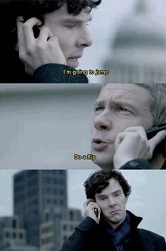 Seeing this picture is what got me to watch Sherlock, I thought they actually said that, so I watched both seasons and ended up with a hole the size of Jupiter.